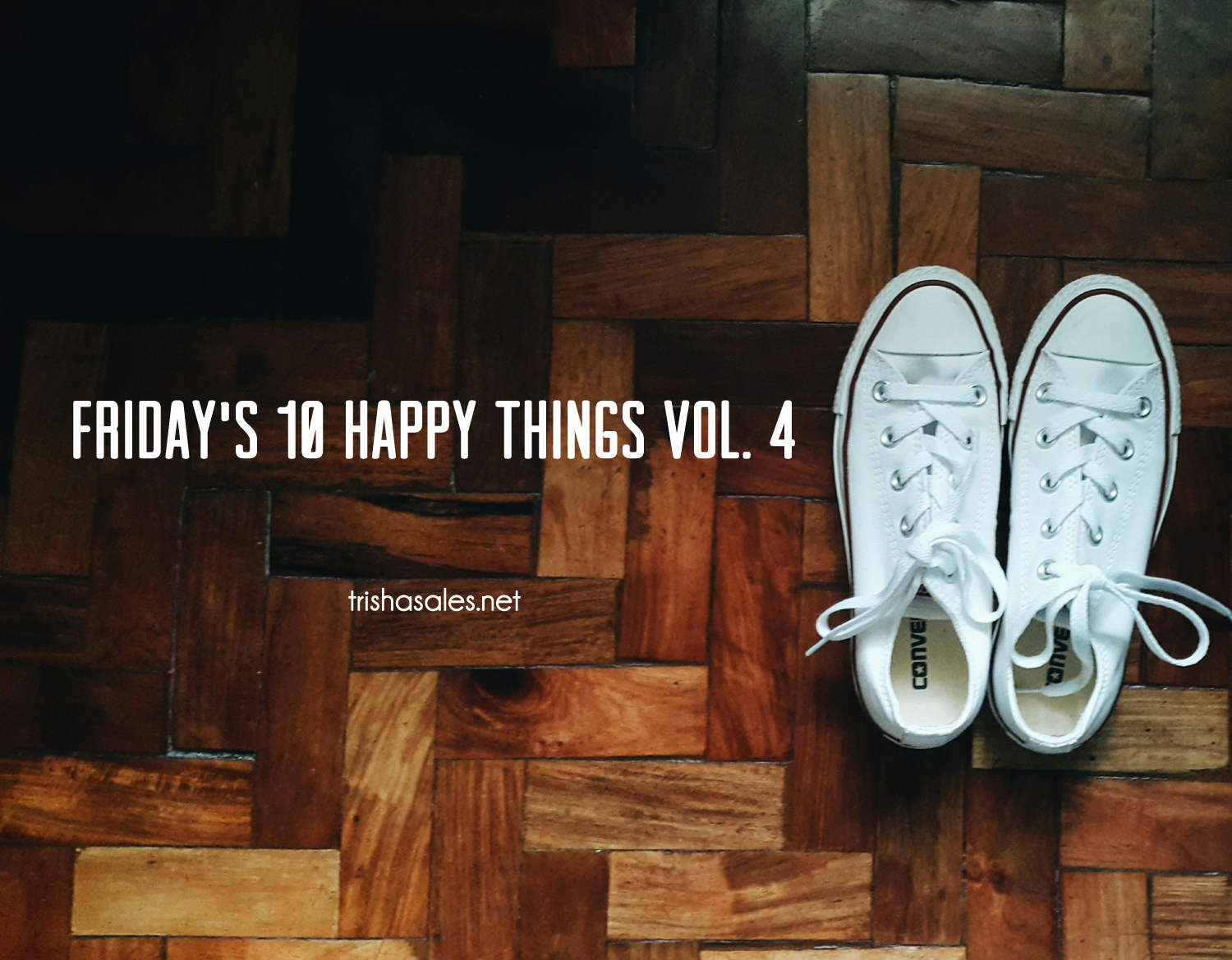 Friday's 10 Happy Things Vol. 4